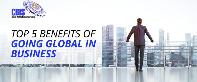 TOP 5 BENEFITS OF GOING GLOBAL IN BUSINESS